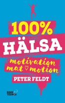 100 procent hälsa : motivation, mat, motion