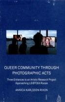 Queer community through photographic acts : three entrances to an artistic research project approaching LGBTQIA Russia