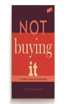 Not buying it : a guide to a new era of advertising