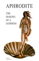 Aphrodite - The Making of a Goddess