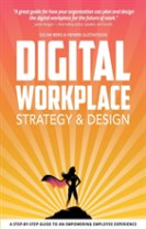 Digital workplace strategy & design : A step-by-step guide to an empowering employee experience