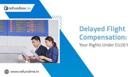 Delayed Flight Compensation: Your Rights Under EU261