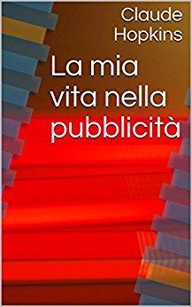 La mia vita nella pubblicità Formato Kindle di Claude Hopkins (Autore),