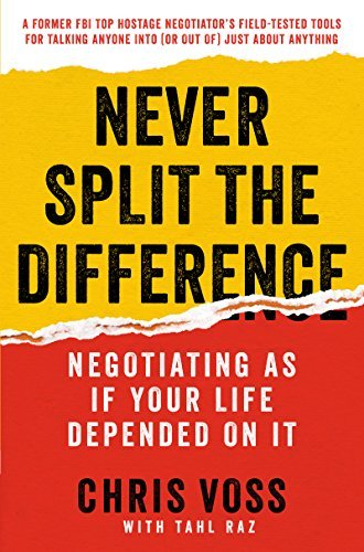Never Split the Difference: Negotiating As If Your Life Depended On It di chriss voss