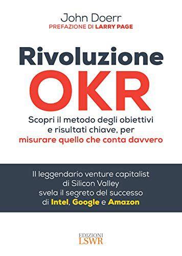 """I consigli del CEO: """"Rivoluzione OKR: Scopri il metodo degli obiettivi e risultati chiave, per misurare quello che conta davvero"""" di John Doerr"""