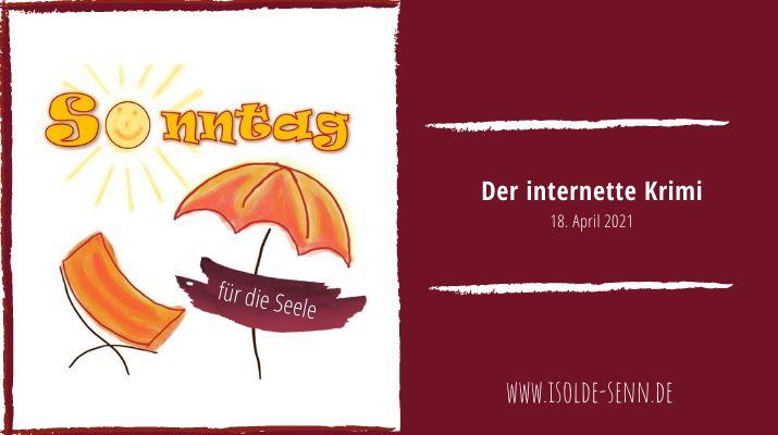Sonntag für die Seele: Der internette Krimi