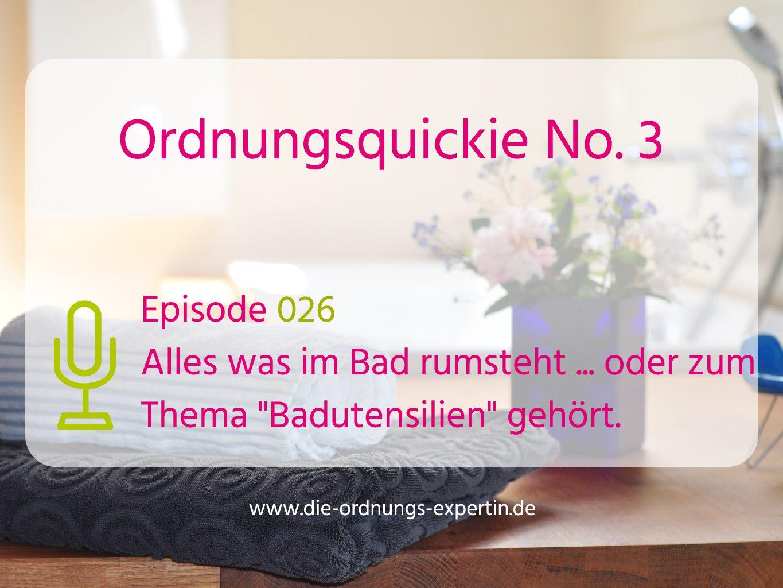 026 – Ordnungsquickie No. 3 – Alles was im Bad rumsteht …