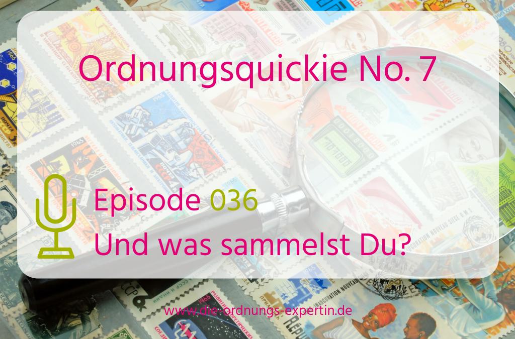 036 – Ordnungsquickie No. 7 – Sammelleidenschaften