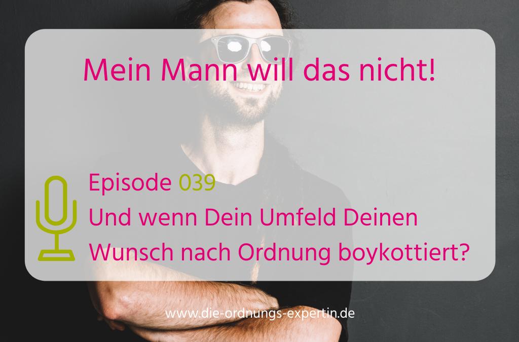 Episode 039 - Und wenn Dein Umfeld Deinen Ordnungswunsch boykottiert?
