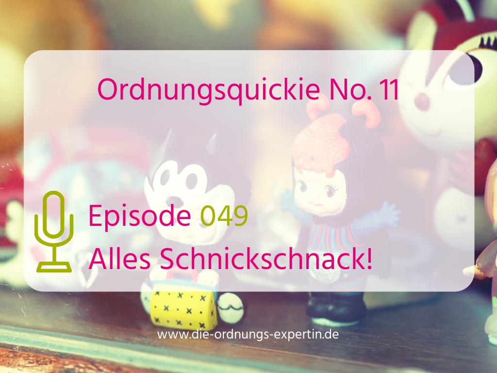 049 – Ordnungsquickie No. 11 – Schnickschnack