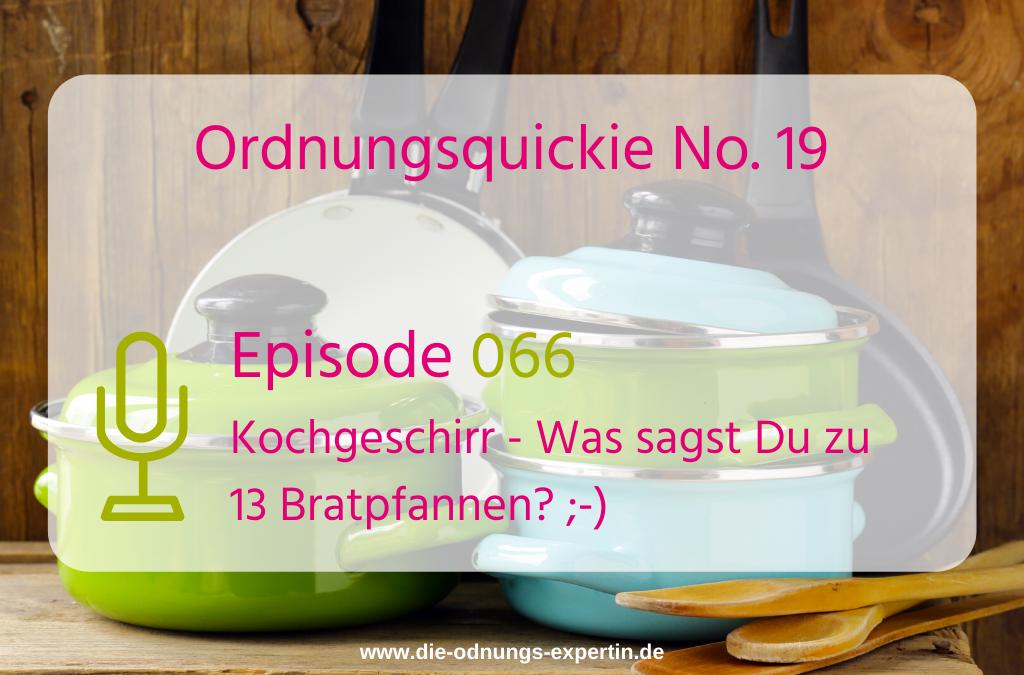 066 – Ordnungsquickie No. 19 – Von der Bratpfanne bis zum Wok