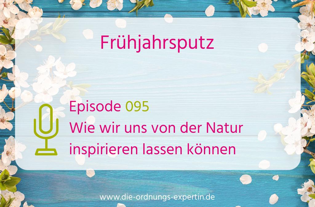 095 – Wie die Natur uns beim Frühjahrsputz inspiriert