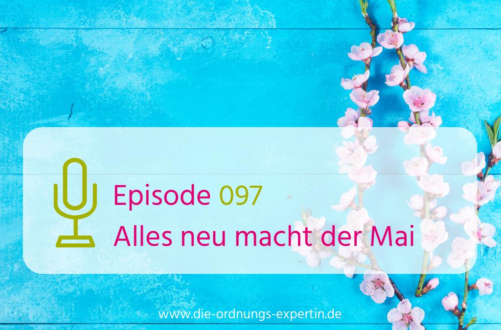 097 – Alles neu macht der Mai