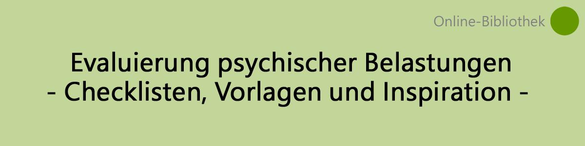 Online-Bibliothek: Evaluierung psychischer Belastungen. Checklisten, Vorlagen und Inspiration.