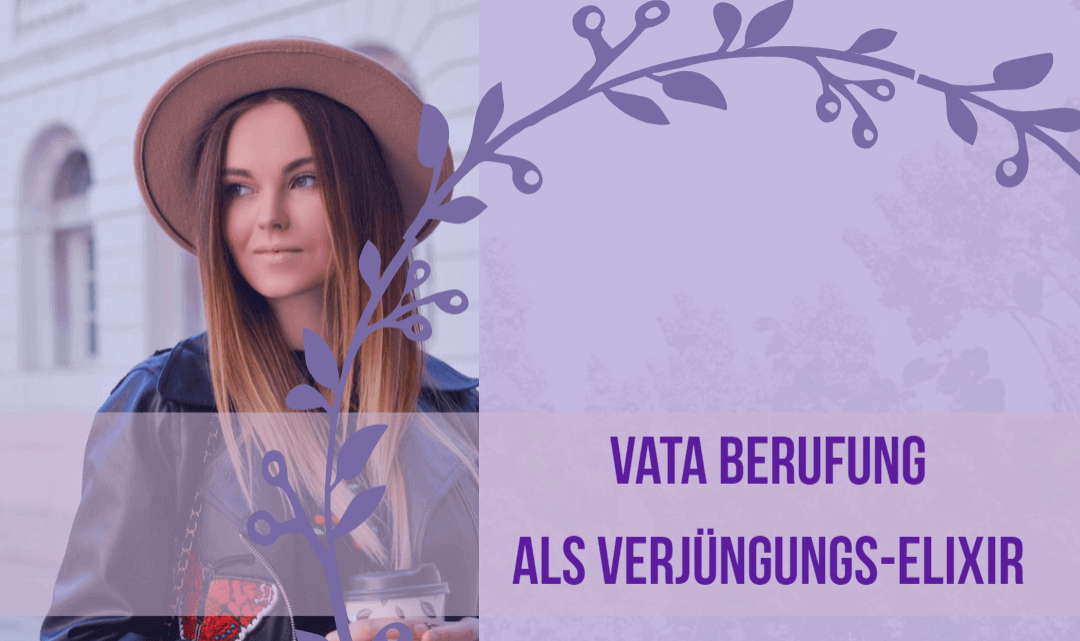 VATA Berufung als Verjüngungs Elixir