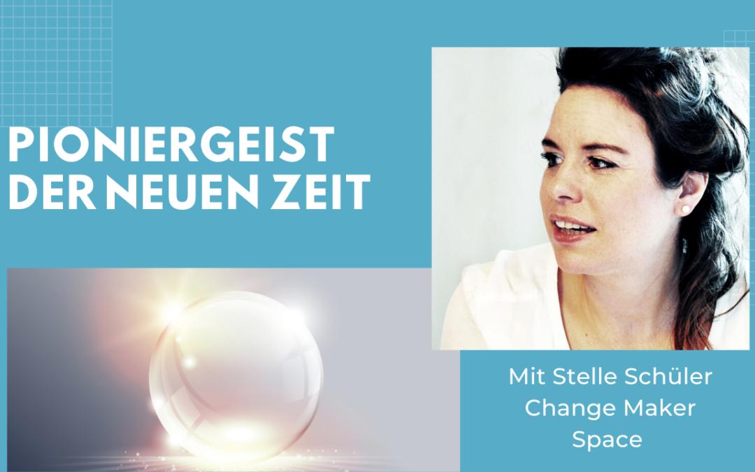 Folge #069 – Pioniergeist der Neuen Zeit mit Stella Schüler, ChangeMakerSpace