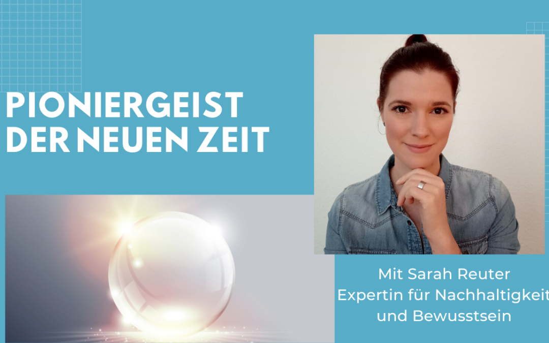 Folge #070 – Pioniergeist der Neuen Zeit mit Sarah Reuter – Wie Du mit ganzheitlichem Bewusstsein Dein Leben veränderst