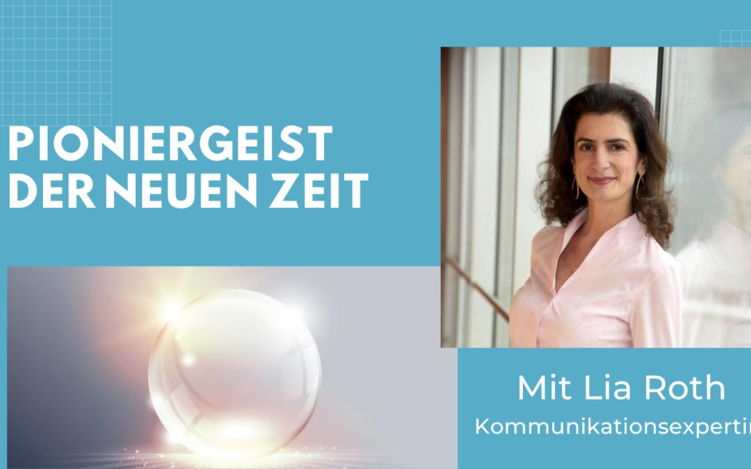 Folge #072 – Mit Lia Roth – Kommunikationsexpertin. Mutig neue Wege gehen!