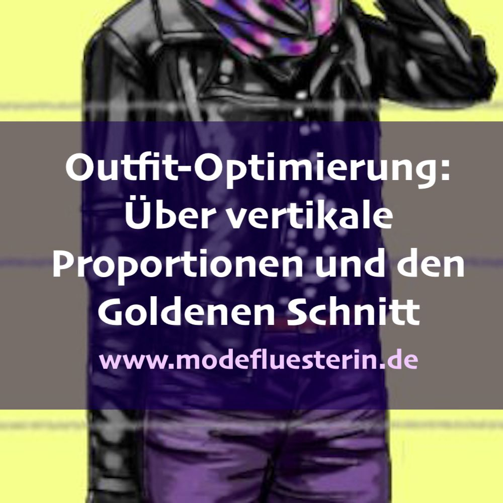Vertikale Proportionen in der Mode und der Goldene Schnitt - Modeflüsterin