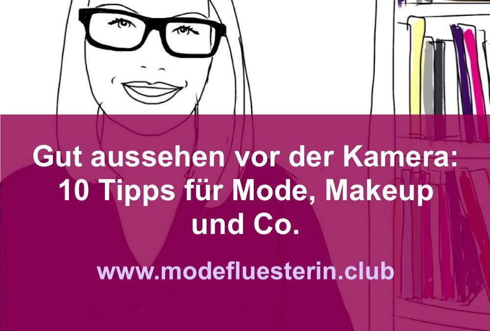 Wie Sie vor der Kamera gut aussehen: Die 10 besten Tipps für Mode, Makeup und Co.