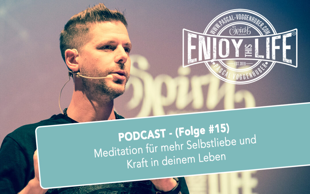Meditation für mehr Selbstliebe und Kraft in deinem Leben (Folge #15)