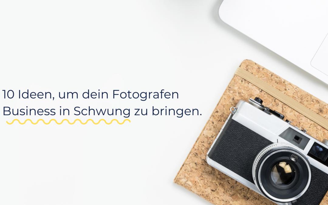 10 Ideen dein Fotografen Business in Schwung zu bringen