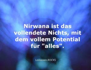 """Nirwana ist das vollendete Nichts, mit dem vollem Potential für """"alles""""."""