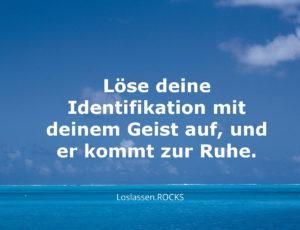 Löse deine Identifikation mit deinem Geist auf, und er kommt zur Ruhe.