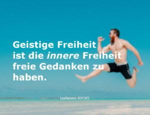 Geistige Freiheit ist die innere Freiheit freie Gedanken zu haben.