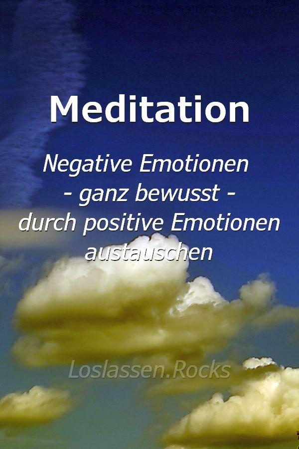 Meditation, wie du deine negativen Emotionen ganz bewusst durch positive Emotionen austauschen kannst.