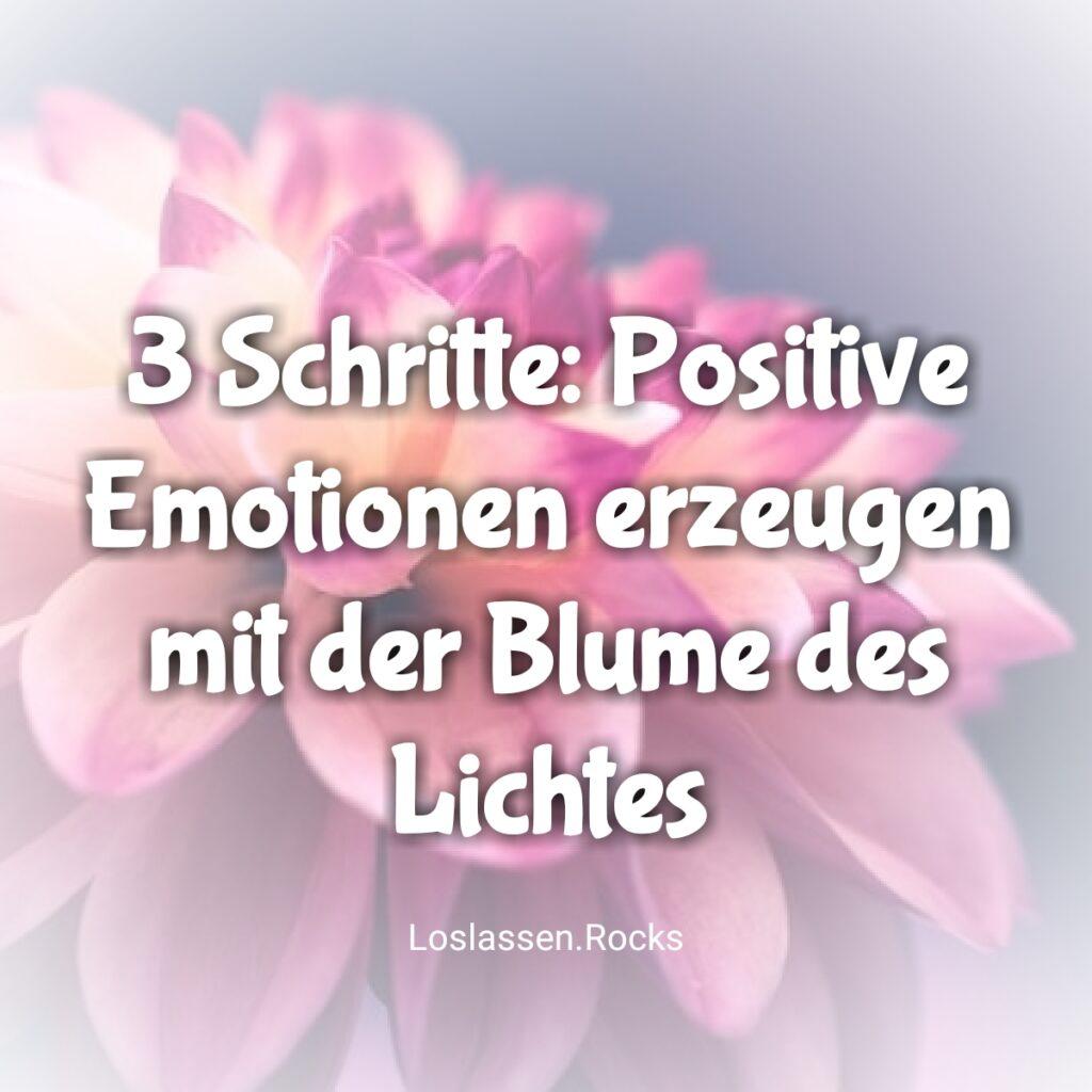 3 Schritte: Positive Emotionen erzeugen mit der Blume des Lichtes