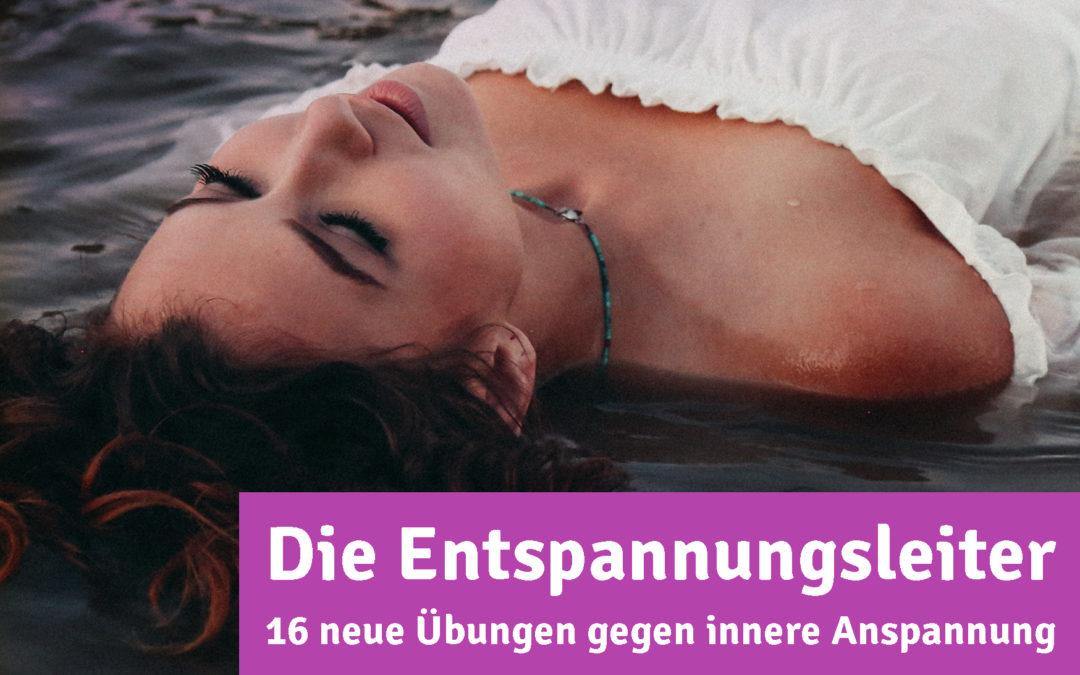 Die Entspannungsleiter: 16 neue Entspannungs-Übungen gegen innere Anspannung