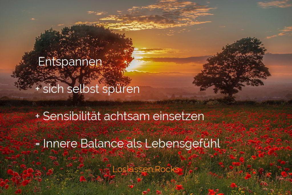 Entspannen + sich selbst spüren + Sensibilität achtsam einsetzen =Innere Balance als Lebensgefühl