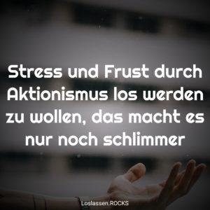 01-Stress-und-Frust-durch-Aktionismus-los-werden-zu-wollen-das-macht-es-nur-noch-schlimmer