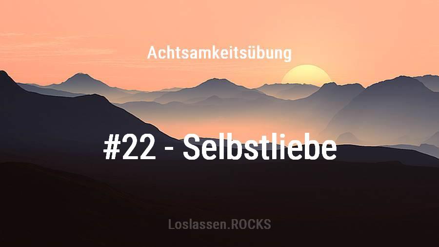 Achtsamkeits-Übung 22: Selbstliebe lernen