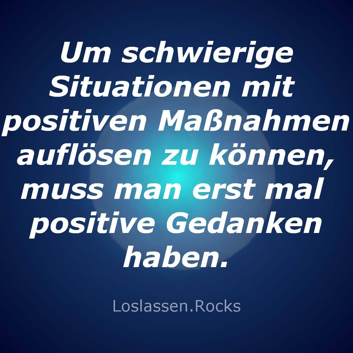 Um-schwierige-Situationen-mit-positiven-Maßnahmen-auflösen-zu-können-muss-man-erst-mal-positive-Gedanken-haben