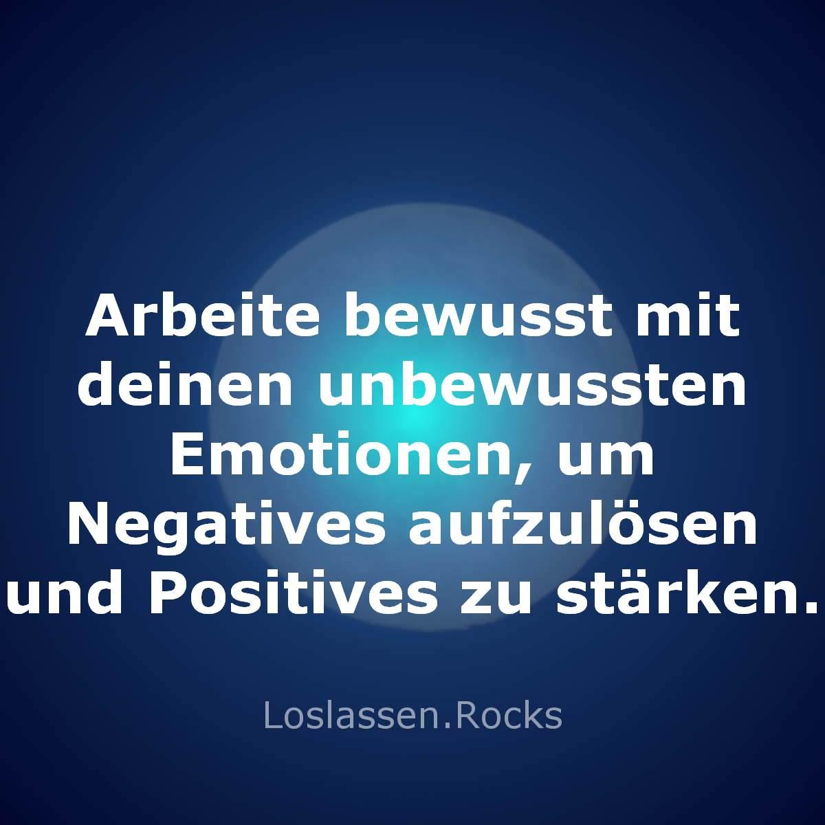 10-Arbeite-bewusst-mit-deinen-unbewussten-Emotionen-um-Negatives-aufzulösen-und-Positives-zu-stärken