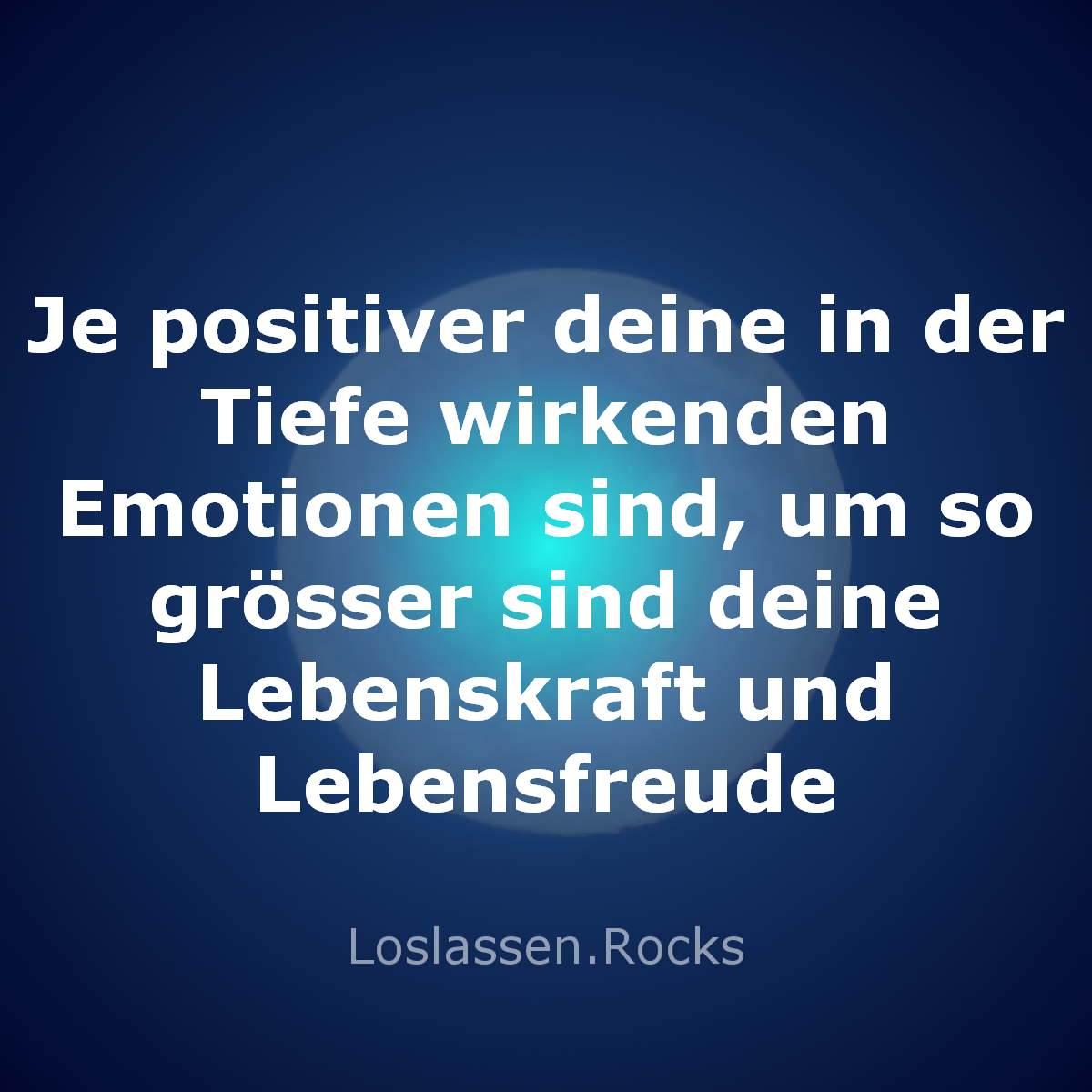 11-Je-positiver-deine-in-der-Tiefe-wirkenden-Emotionen-sind-um-so-grösser-sind-deine-Lebenskraft-und-Lebensfreude