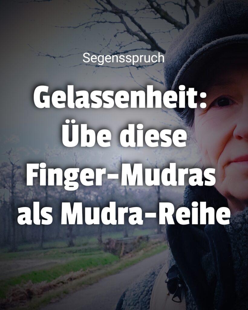 Gelassenheit: Übe diese Finger-Mudras als Mudra-Reihe
