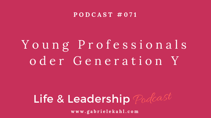 Young Professionals oder Generation Y | Life & Leadership Podcast