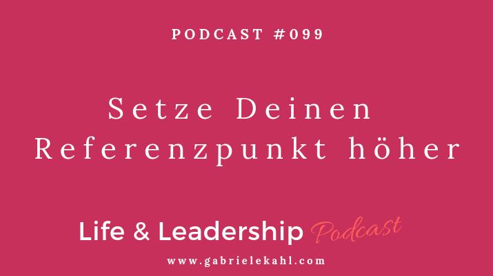 Setze Deinen Refernzpunkt höher | Life & Leadership