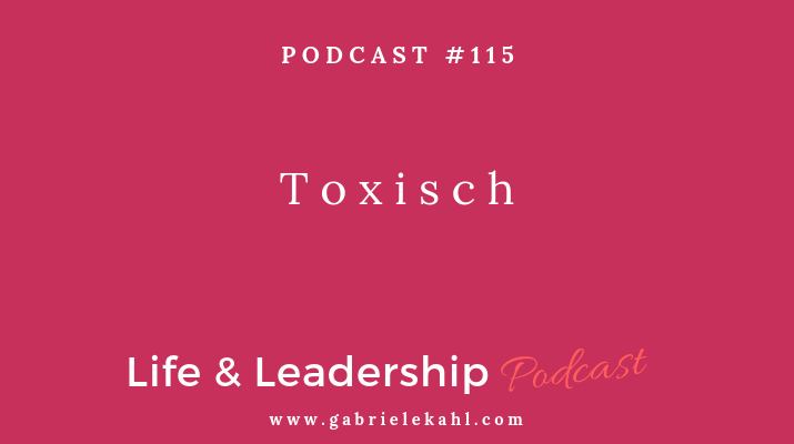 Toxisch | Life & Leadership