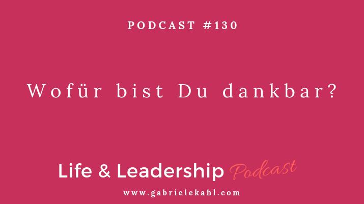 Wofür bist Du dankbar? | Life & Leadership