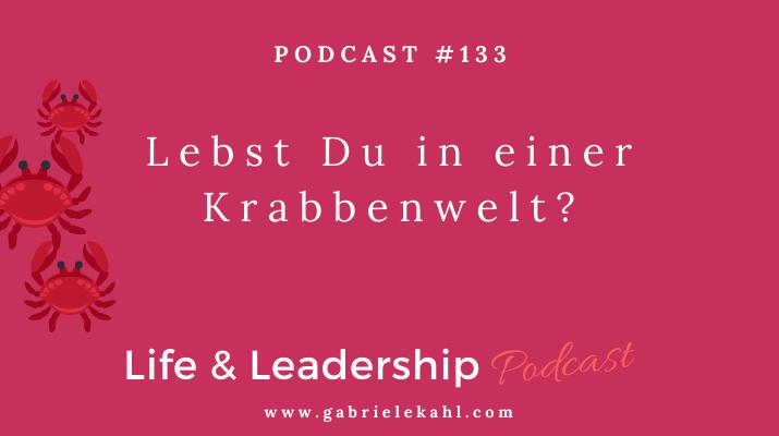 Lebst Du in einer Krabbenwelt? | Deine mentale Bestform | Gabriele Kahl