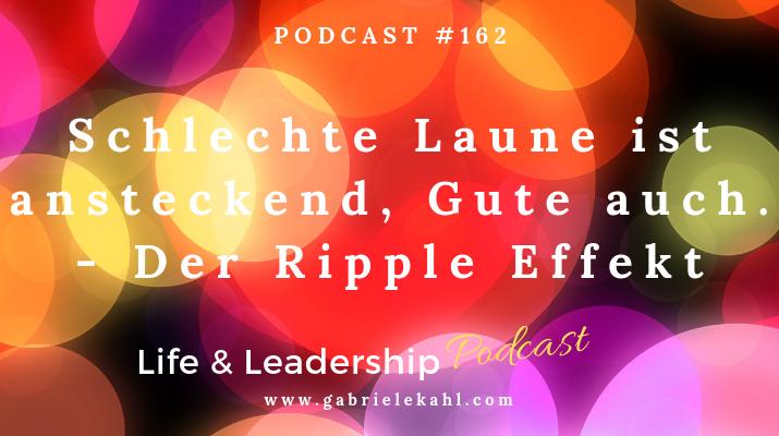 Schlechte Laune ist ansteckend, Gute auch - Der Ripple Effekt | Life & Leadership