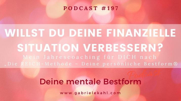 """#197 Willst Du Deine finanzielle Situation verbessern? – Mein Jahrescoaching für Dich nach """"Die REICH-Methode – Deine persönliche Bestform®"""