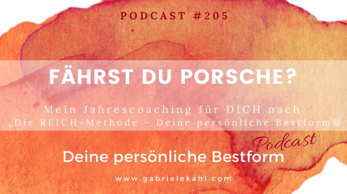 """#205 Fährst Du Porsche? – Mein Coaching für Dich nach """"Die REICH-Methode"""" – Deine persönliche Bestform®"""