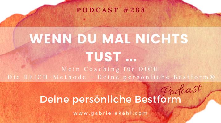 #288 Wenn Du mal NICHTS tust… – Die REICH-Methode – Deine persönliche Bestform®