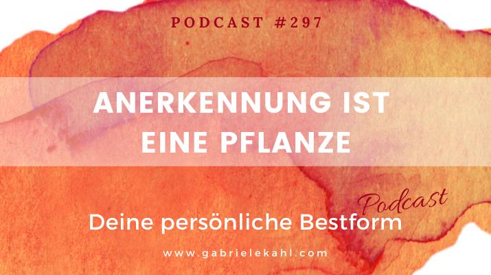 Anerkennung ist eine Pflanze | Deine persönliche Bestform | Gabriele Kahl