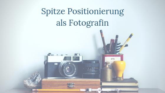 Spitze Positionierung als Fotografin?